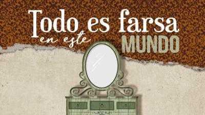 TODO ES FARSA EN STE MUNDO