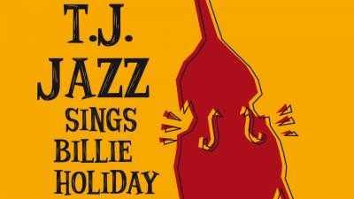 T.J. JAZZ SINGS BILLIE HOLIDAY