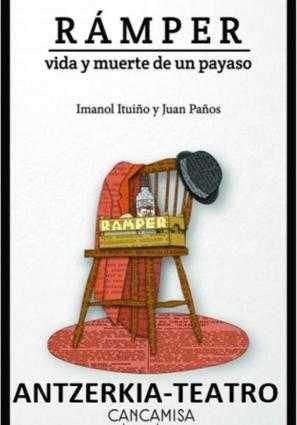RÁMPER, VIDA Y MUERTE DE UN PAYASO                                     Cancamisa Teatro