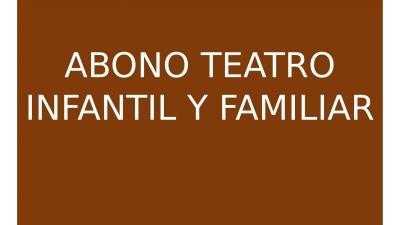 ABONO TEATRO INFANTIL Y FAMILIAR