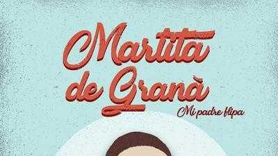 MARTITA DE GRANÁ - Mi padre flipa