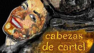 CABEZAS DE CARTEL - 17:30 h.
